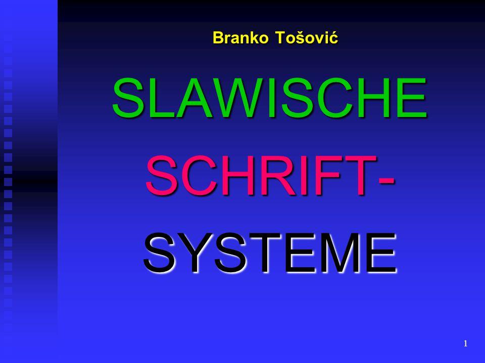 1 Branko Tošović Branko TošovićSLAWISCHESCHRIFT-SYSTEME