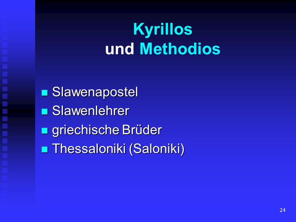 23 die Slawenapostel die Slawenapostel Kyrill und Method der jüngere der beiden Brüder der jüngere der beiden Brüder Slawenapostel Slawenapostel Kyril