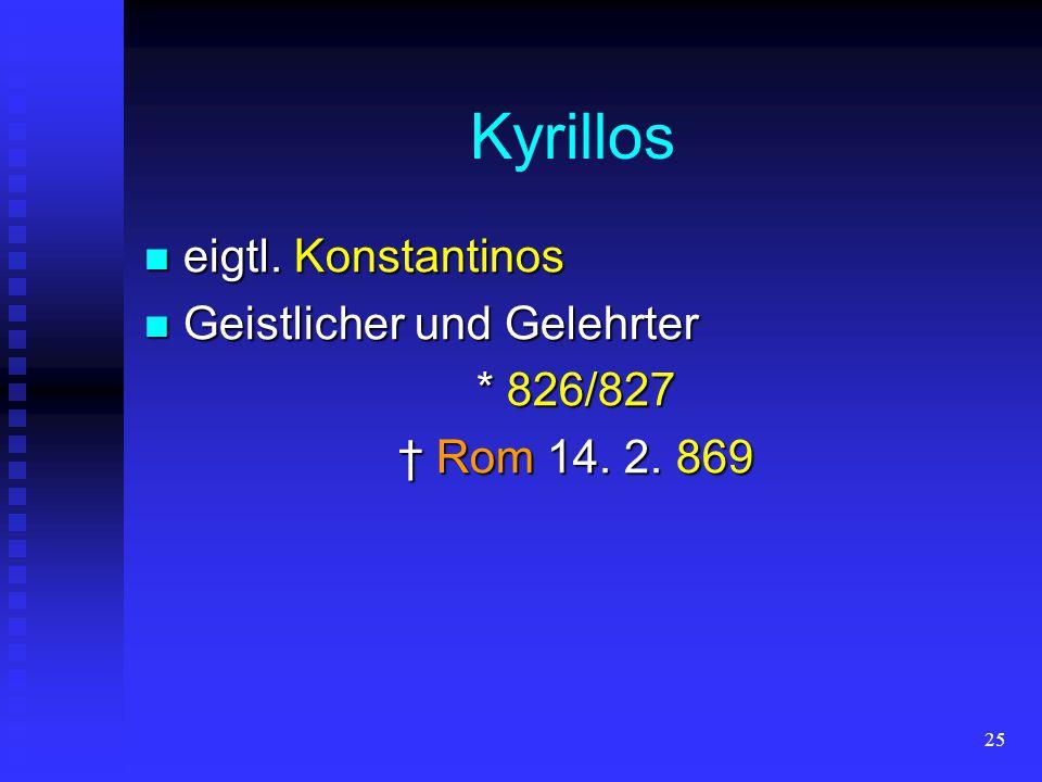 24 Kyrillos und Methodios Slawenapostel Slawenapostel Slawenlehrer Slawenlehrer griechische Brüder griechische Brüder Thessaloniki (Saloniki) Thessalo