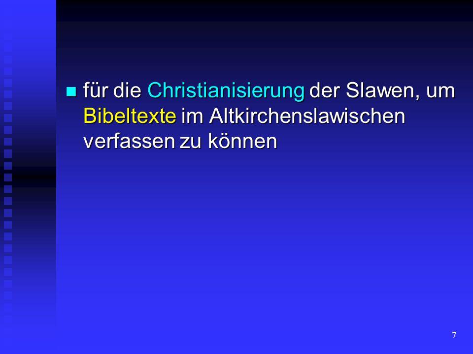 7 für die Christianisierung der Slawen, um Bibeltexte im Altkirchenslawischen verfassen zu können für die Christianisierung der Slawen, um Bibeltexte im Altkirchenslawischen verfassen zu können