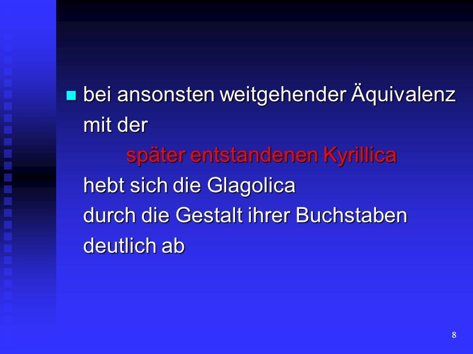 28 die liturgischen und pastoralen Texte übersetzt die liturgischen und pastoralen Texte übersetzt für die später Kirchenslawisch genannte Sprache für die später Kirchenslawisch genannte Sprache ein Alphabet (Glagoliza) geschaffen ein Alphabet (Glagoliza) geschaffen slawischer Heimatdialekt slawischer Heimatdialekt Schriftsprache Schriftsprache
