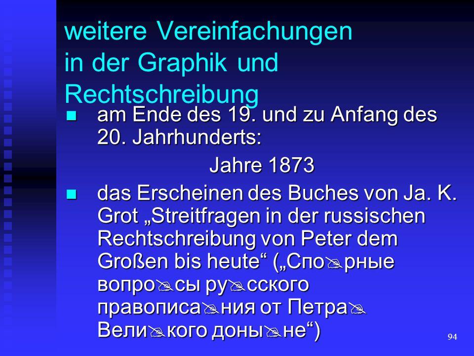 93 wichtige Neuerung die Groß- und Kleinschreibung der Buchstaben die Groß- und Kleinschreibung der Buchstaben die kirchenslawische Schrift kannte nur