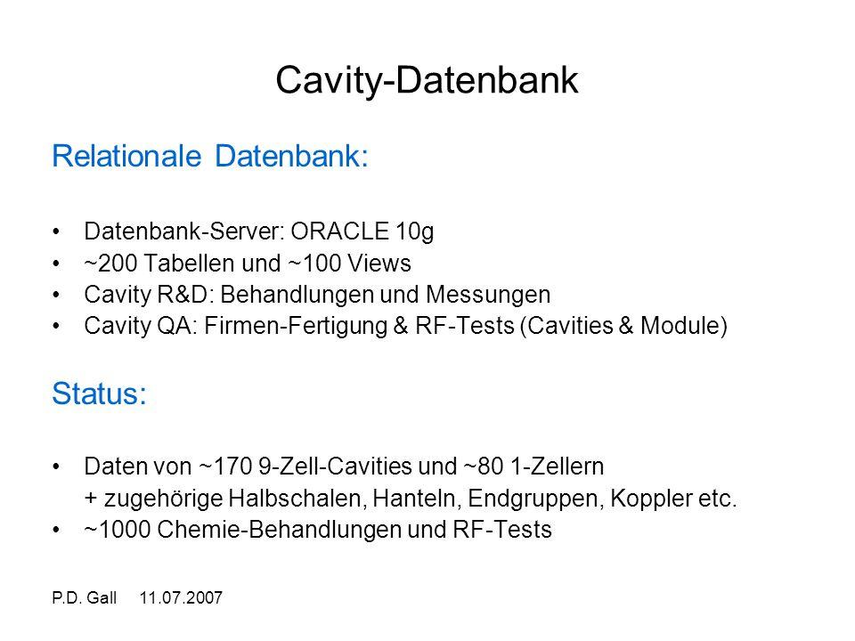 P.D. Gall 11.07.2007 Cavity-Datenbank Relationale Datenbank: Datenbank-Server: ORACLE 10g ~200 Tabellen und ~100 Views Cavity R&D: Behandlungen und Me
