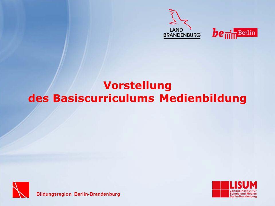 Bildungsregion Berlin-Brandenburg Vorstellung des Basiscurriculums Medienbildung