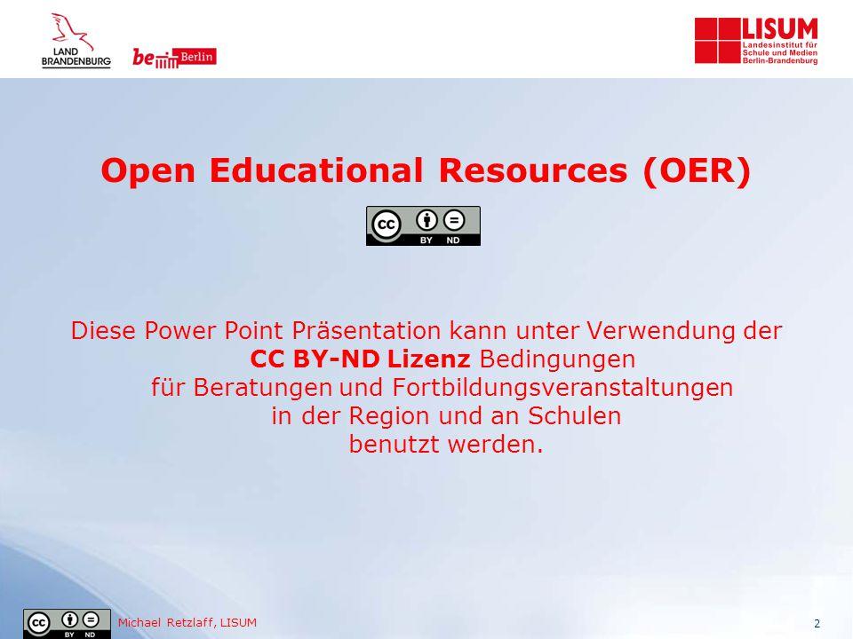 Michael Retzlaff, LISUM Open Educational Resources (OER) Sie dürfen die nachfolgende Power Point Präsentation  gerne mit anderen teilen  das Material in jedwedem Format oder Medium vervielfältigen  an Schulen weiterverbreiten 3