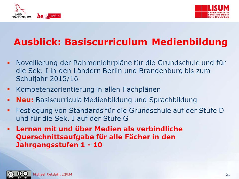 Michael Retzlaff, LISUM Ausblick: Basiscurriculum Medienbildung  Novellierung der Rahmenlehrpläne für die Grundschule und für die Sek. I in den Lände