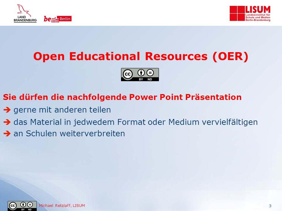 Michael Retzlaff, LISUM Open Educational Resources (OER) Sie dürfen die nachfolgende Power Point Präsentation  gerne mit anderen teilen  das Materia