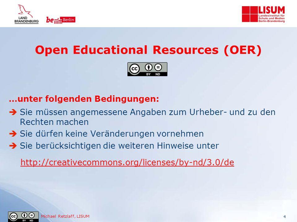 Michael Retzlaff, LISUM Open Educational Resources (OER) …unter folgenden Bedingungen:  Sie müssen angemessene Angaben zum Urheber- und zu den Rechte