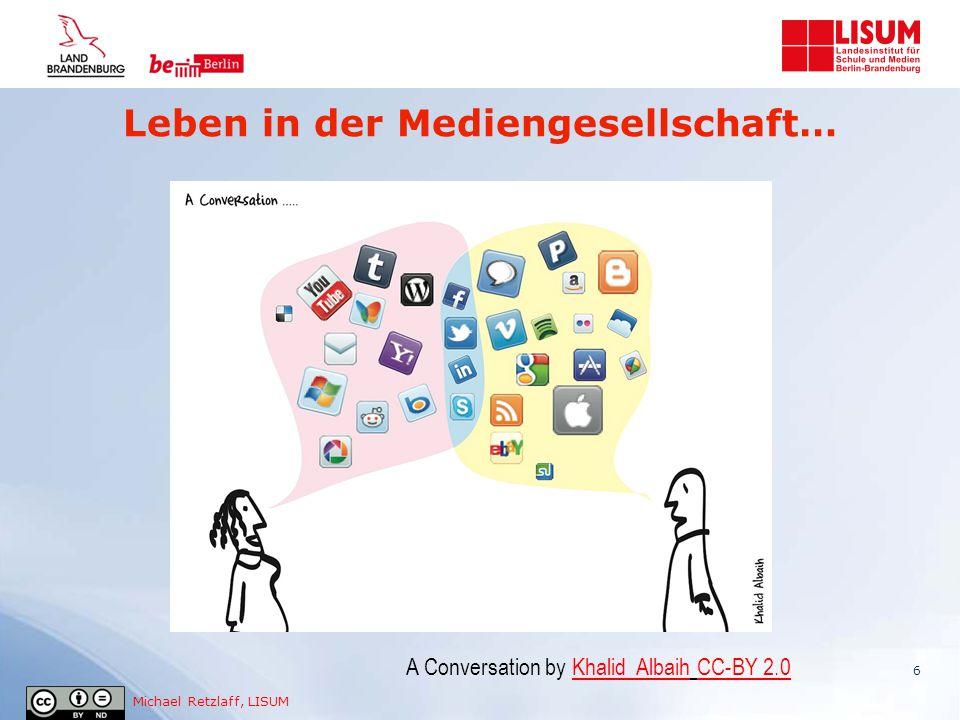 Michael Retzlaff, LISUM Medienbildung als Aufgabe von Schule und Unterricht Gesellschaftlicher Diskurs zur Bedeutung von Medienkompetenz in der Mediengesellschaft… 7
