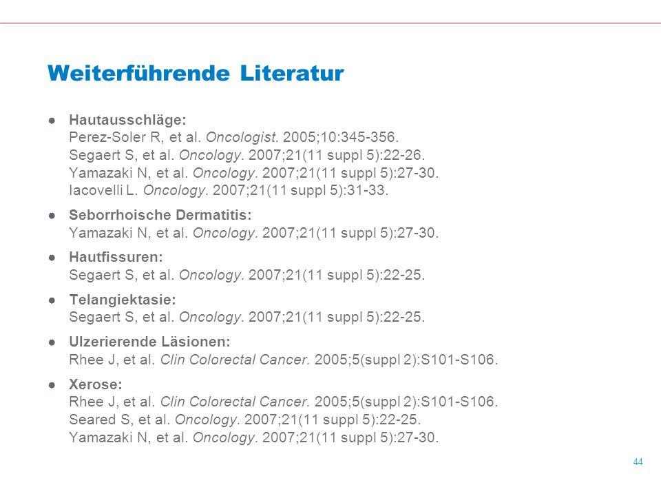 44 Weiterführende Literatur ●Hautausschläge: Perez-Soler R, et al.