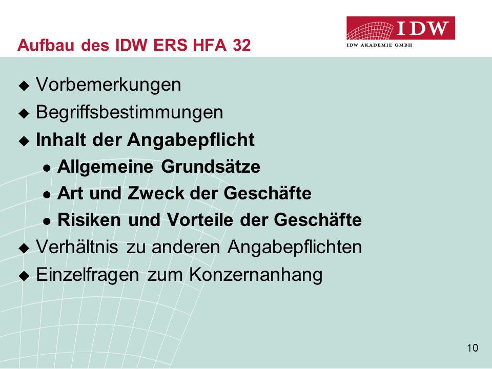 10 Aufbau des IDW ERS HFA 32  Vorbemerkungen  Begriffsbestimmungen  Inhalt der Angabepflicht Allgemeine Grundsätze Art und Zweck der Geschäfte Risi
