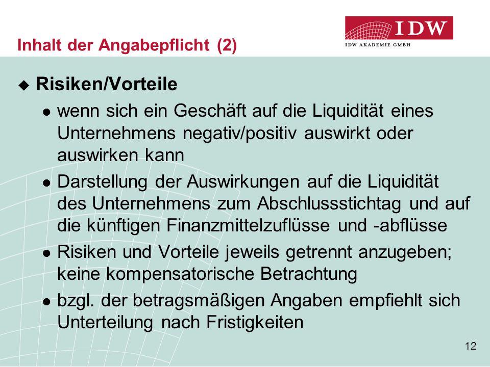 12 Inhalt der Angabepflicht (2)  Risiken/Vorteile wenn sich ein Geschäft auf die Liquidität eines Unternehmens negativ/positiv auswirkt oder auswirke