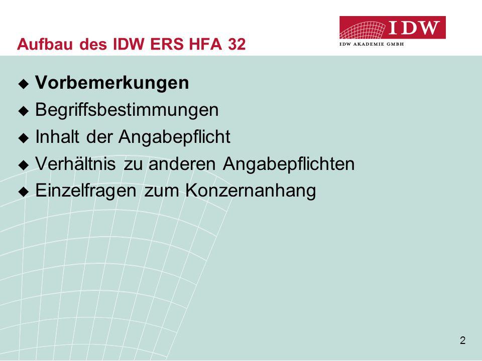 2 Aufbau des IDW ERS HFA 32  Vorbemerkungen  Begriffsbestimmungen  Inhalt der Angabepflicht  Verhältnis zu anderen Angabepflichten  Einzelfragen
