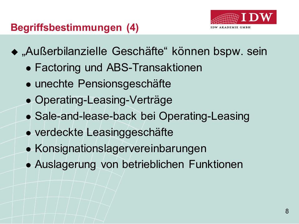 """8  """"Außerbilanzielle Geschäfte"""" können bspw. sein Factoring und ABS-Transaktionen unechte Pensionsgeschäfte Operating-Leasing-Verträge Sale-and-lease"""