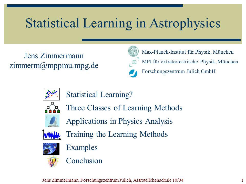 Jens Zimmermann, Forschungszentrum Jülich, Astroteilchenschule 10/041 Jens Zimmermann zimmerm@mppmu.mpg.de Max-Planck-Institut für Physik, München MPI