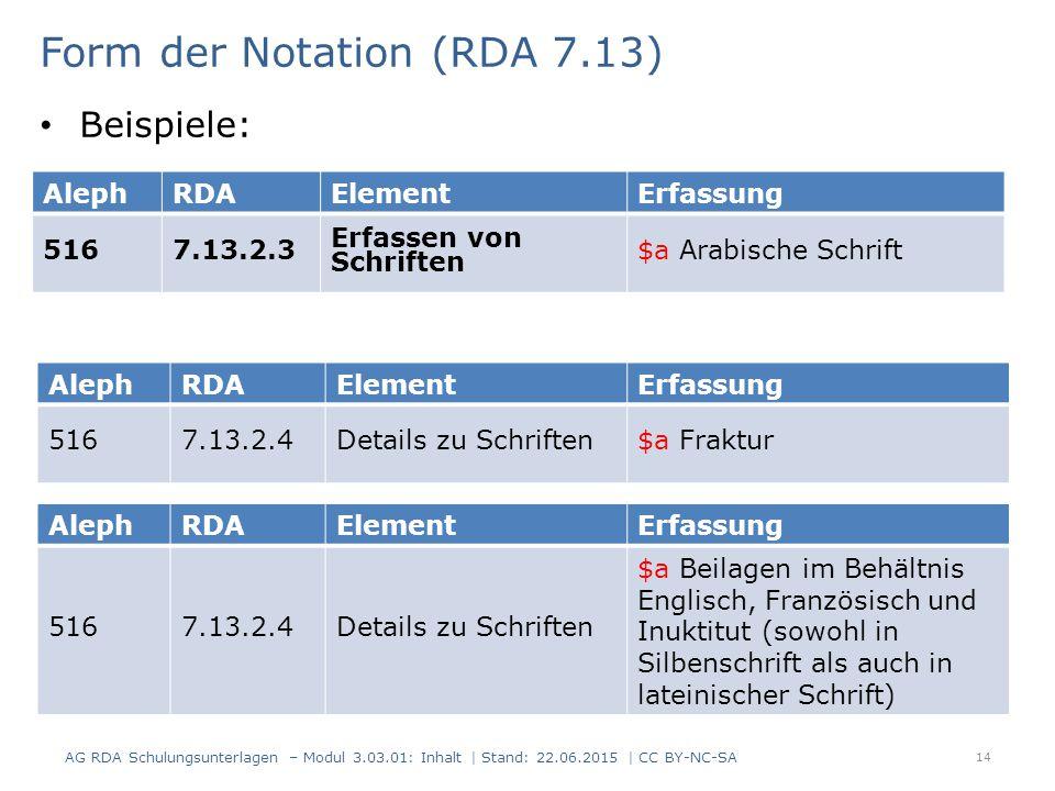 14 AlephRDAElementErfassung 5167.13.2.3 Erfassen von Schriften $a Arabische Schrift Form der Notation (RDA 7.13) AG RDA Schulungsunterlagen – Modul 3.