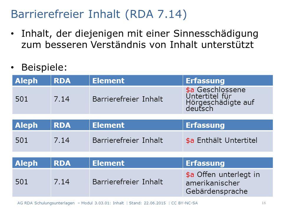 16 AlephRDAElementErfassung 5017.14Barrierefreier Inhalt $a Geschlossene Untertitel für Hörgeschädigte auf deutsch Barrierefreier Inhalt (RDA 7.14) AG