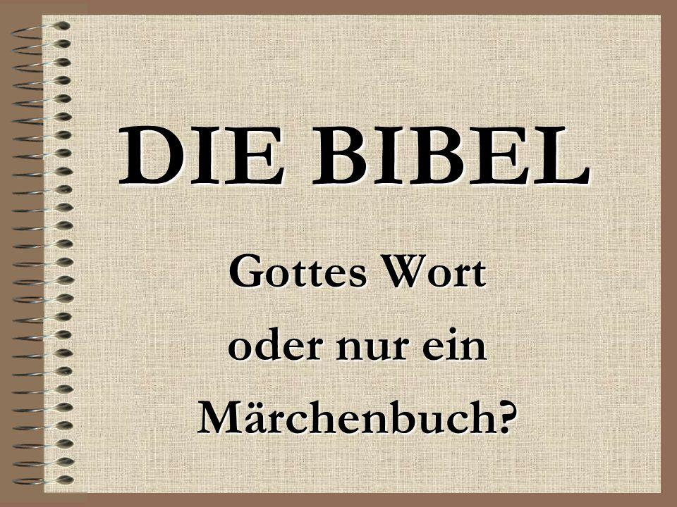 DIE BIBEL Gottes Wort oder nur ein Märchenbuch?
