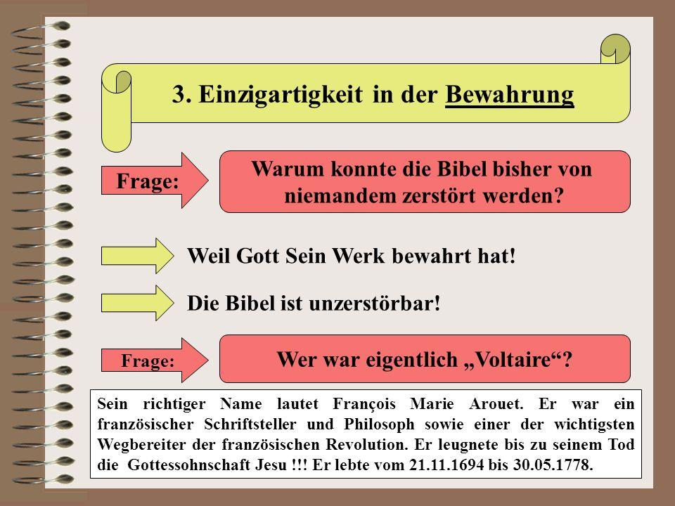 3. Einzigartigkeit in der Bewahrung Frage: Warum konnte die Bibel bisher von niemandem zerstört werden? Weil Gott Sein Werk bewahrt hat! Die Bibel ist