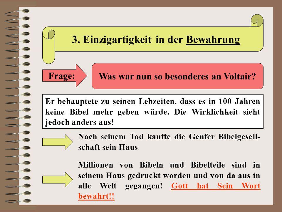 3. Einzigartigkeit in der Bewahrung Frage: Was war nun so besonderes an Voltair? Er behauptete zu seinen Lebzeiten, dass es in 100 Jahren keine Bibel