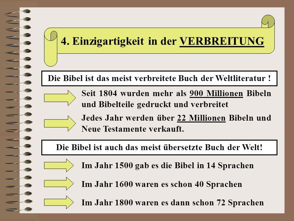 4. Einzigartigkeit in der VERBREITUNG Die Bibel ist das meist verbreitete Buch der Weltliteratur ! Seit 1804 wurden mehr als 900 Millionen Bibeln und