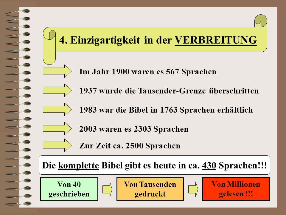 4. Einzigartigkeit in der VERBREITUNG Im Jahr 1900 waren es 567 Sprachen 1937 wurde die Tausender-Grenze überschritten 1983 war die Bibel in 1763 Spra