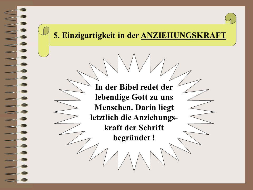 5. Einzigartigkeit in der ANZIEHUNGSKRAFT In der Bibel redet der lebendige Gott zu uns Menschen. Darin liegt letztlich die Anziehungs- kraft der Schri
