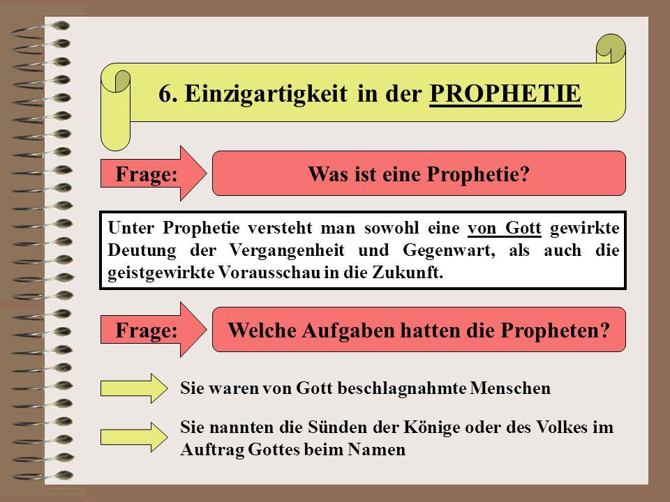 6. Einzigartigkeit in der PROPHETIE Frage: Was ist eine Prophetie? Unter Prophetie versteht man sowohl eine von Gott gewirkte Deutung der Vergangenhei