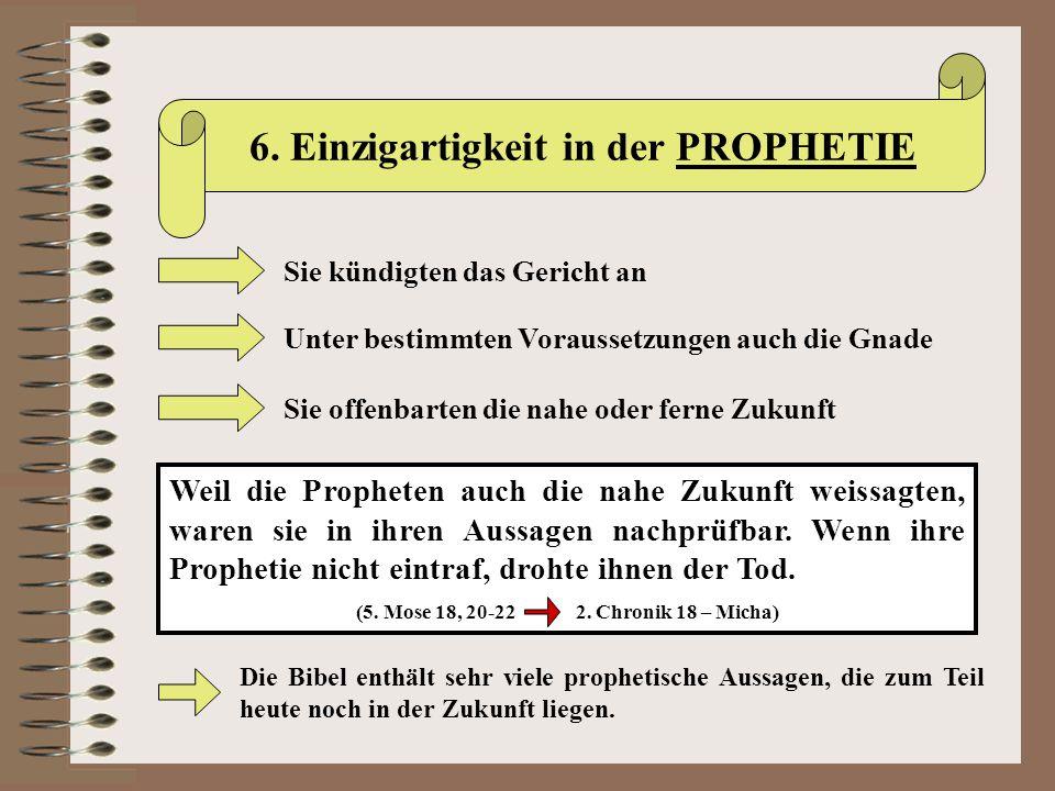 6. Einzigartigkeit in der PROPHETIE Sie kündigten das Gericht an Unter bestimmten Voraussetzungen auch die Gnade Sie offenbarten die nahe oder ferne Z