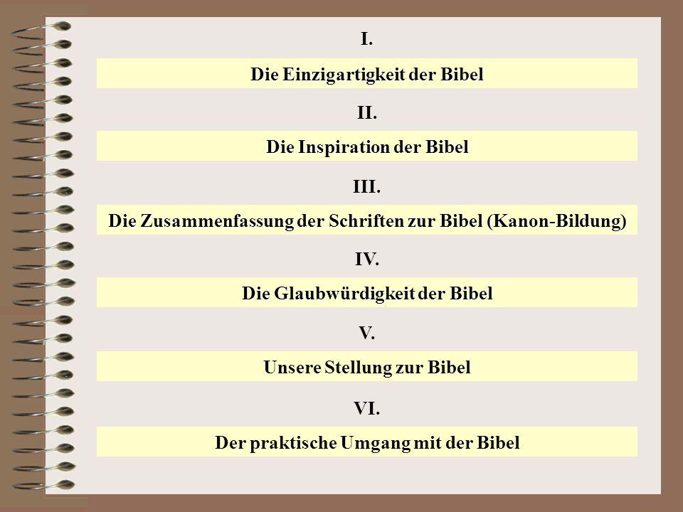 I. Die Einzigartigkeit der Bibel II. Die Inspiration der Bibel III. Die Zusammenfassung der Schriften zur Bibel (Kanon-Bildung) V. Unsere Stellung zur