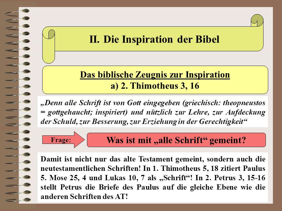 """II. Die Inspiration der Bibel Das biblische Zeugnis zur Inspiration a) 2. Thimotheus 3, 16 """"Denn alle Schrift ist von Gott eingegeben (griechisch: the"""
