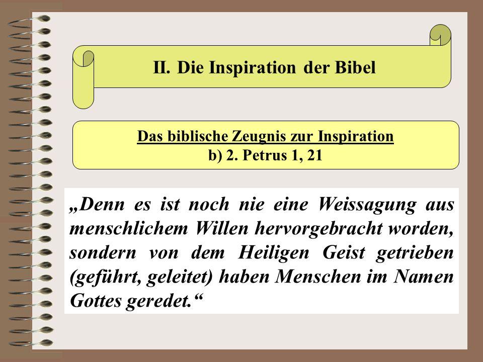 """II. Die Inspiration der Bibel Das biblische Zeugnis zur Inspiration b) 2. Petrus 1, 21 """"Denn es ist noch nie eine Weissagung aus menschlichem Willen h"""
