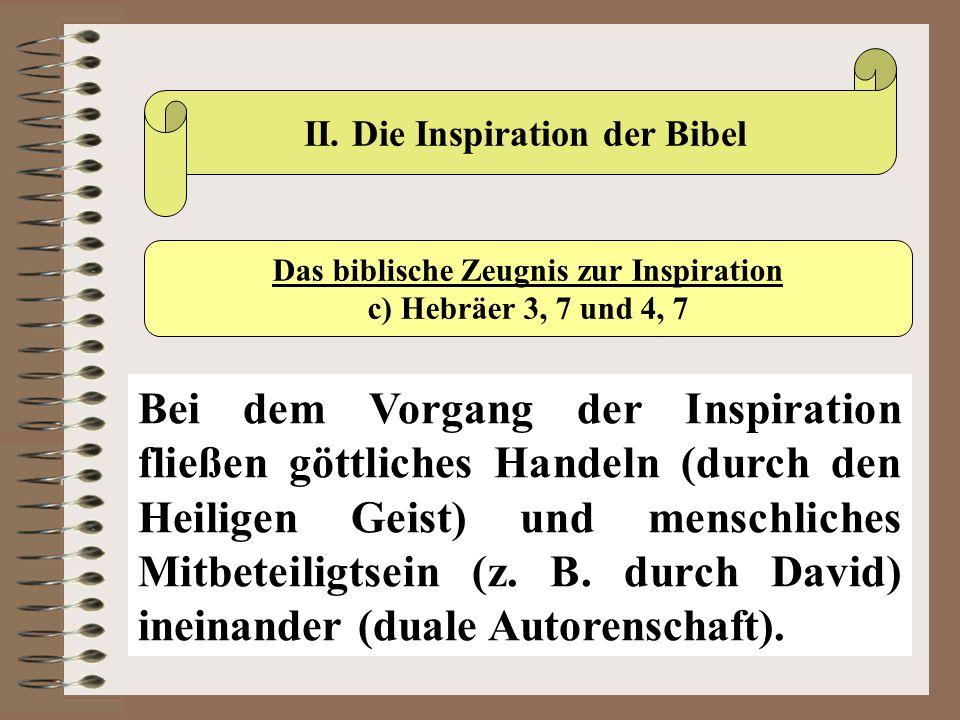 II. Die Inspiration der Bibel Das biblische Zeugnis zur Inspiration c) Hebräer 3, 7 und 4, 7 Bei dem Vorgang der Inspiration fließen göttliches Handel