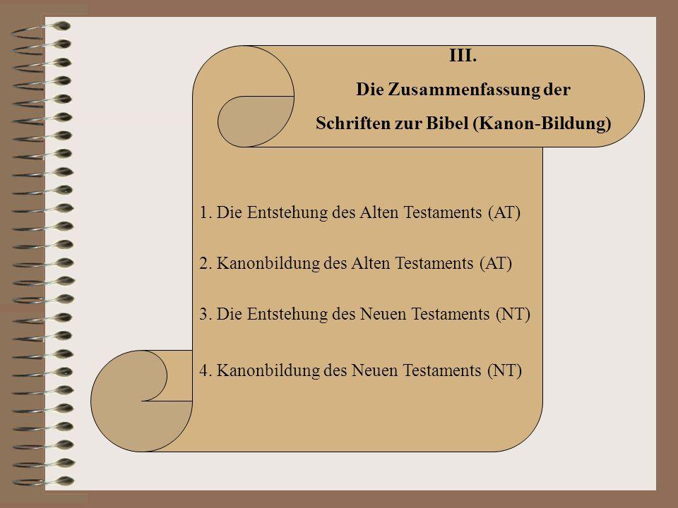 III. Die Zusammenfassung der Schriften zur Bibel (Kanon-Bildung) 1. Die Entstehung des Alten Testaments (AT) 2. Kanonbildung des Alten Testaments (AT)
