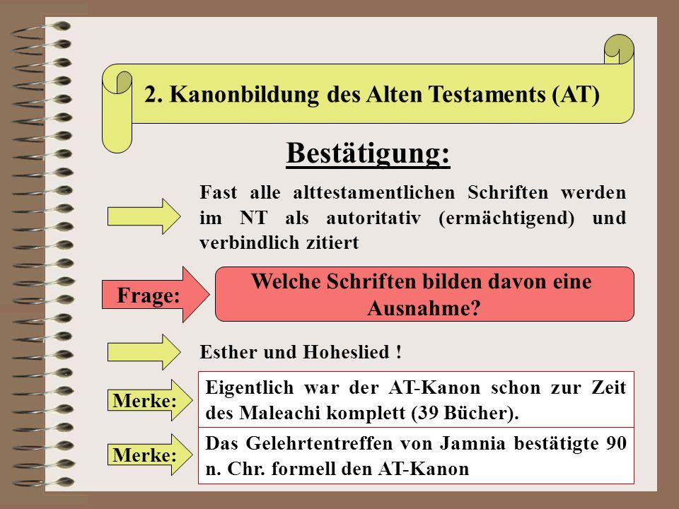 2. Kanonbildung des Alten Testaments (AT) Bestätigung: Fast alle alttestamentlichen Schriften werden im NT als autoritativ (ermächtigend) und verbindl