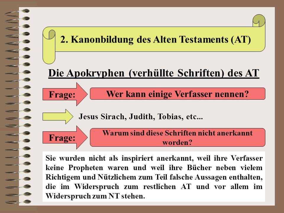 2. Kanonbildung des Alten Testaments (AT) Die Apokryphen (verhüllte Schriften) des AT Frage: Wer kann einige Verfasser nennen? Jesus Sirach, Judith, T