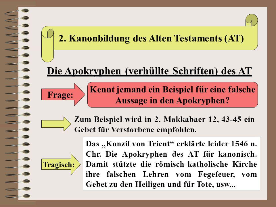 2. Kanonbildung des Alten Testaments (AT) Die Apokryphen (verhüllte Schriften) des AT Frage: Kennt jemand ein Beispiel für eine falsche Aussage in den