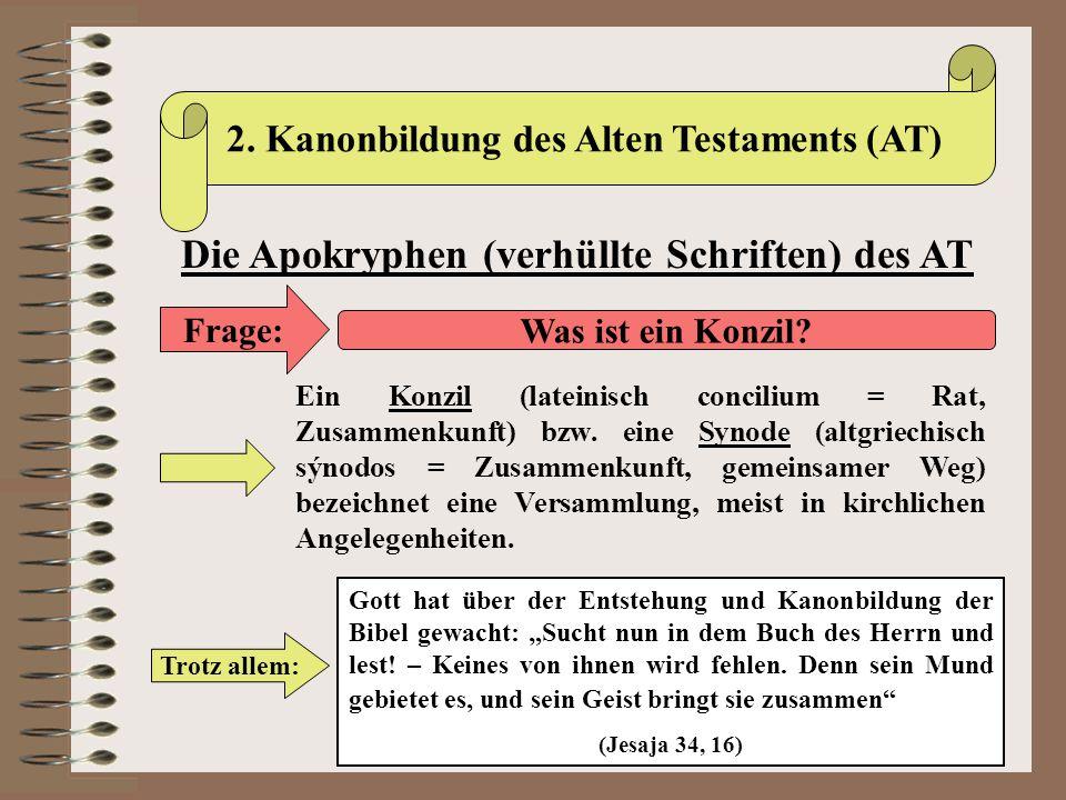 2. Kanonbildung des Alten Testaments (AT) Die Apokryphen (verhüllte Schriften) des AT Frage: Was ist ein Konzil? Ein Konzil (lateinisch concilium = Ra