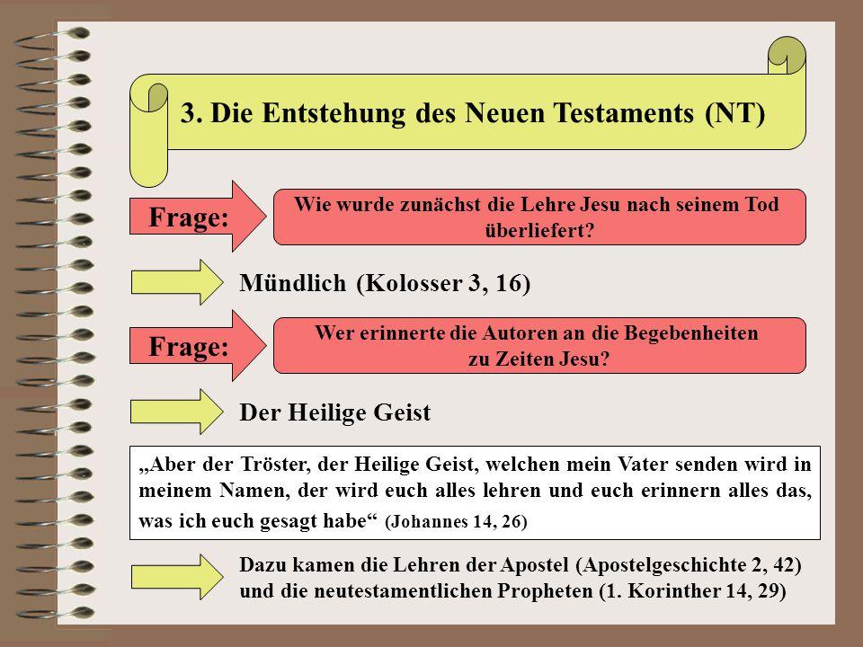 3. Die Entstehung des Neuen Testaments (NT) Mündlich (Kolosser 3, 16) Frage: Wie wurde zunächst die Lehre Jesu nach seinem Tod überliefert? Frage: Wer