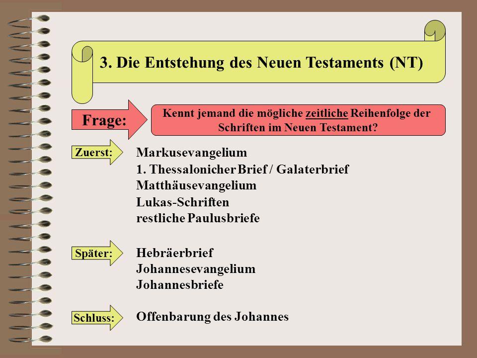 3. Die Entstehung des Neuen Testaments (NT) Frage: Kennt jemand die mögliche zeitliche Reihenfolge der Schriften im Neuen Testament? Zuerst: Markuseva