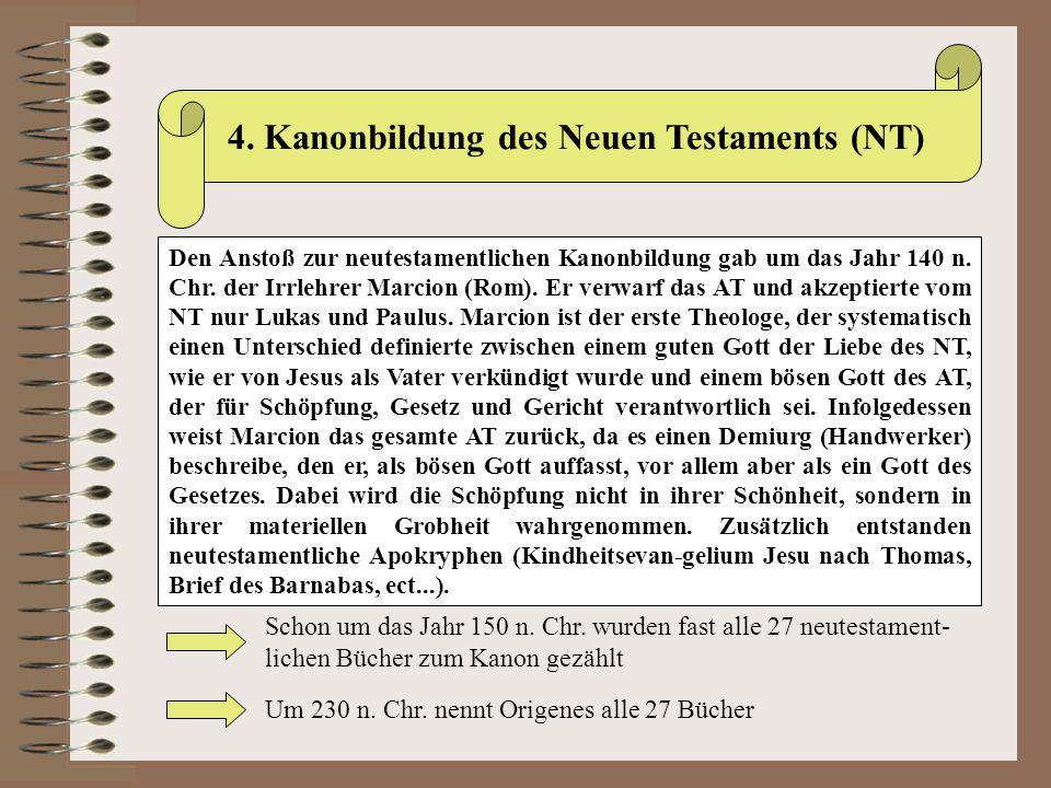 4. Kanonbildung des Neuen Testaments (NT) Den Anstoß zur neutestamentlichen Kanonbildung gab um das Jahr 140 n. Chr. der Irrlehrer Marcion (Rom). Er v