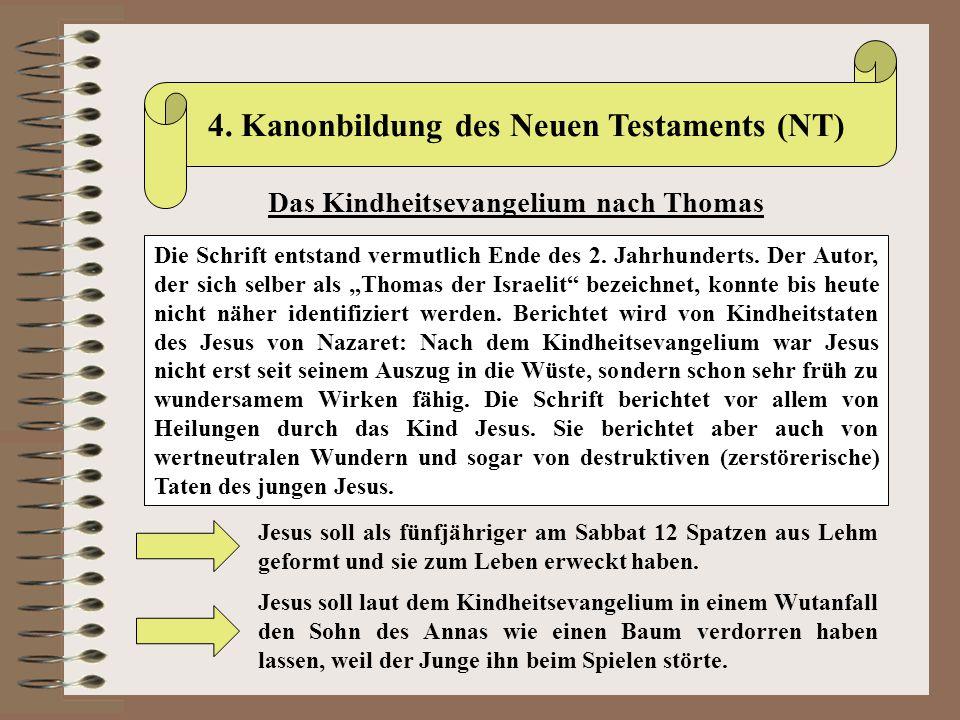 4. Kanonbildung des Neuen Testaments (NT) Das Kindheitsevangelium nach Thomas Jesus soll als fünfjähriger am Sabbat 12 Spatzen aus Lehm geformt und si