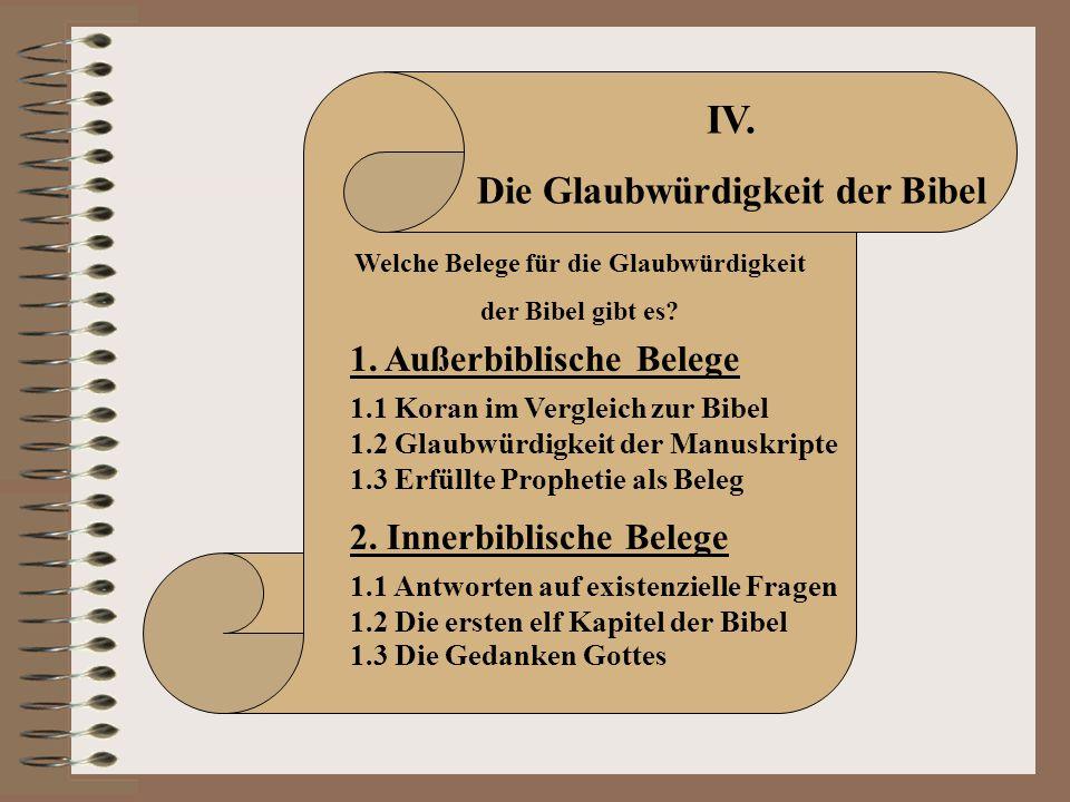 IV. Die Glaubwürdigkeit der Bibel Welche Belege für die Glaubwürdigkeit der Bibel gibt es? 1. Außerbiblische Belege 2. Innerbiblische Belege 1.1 Koran