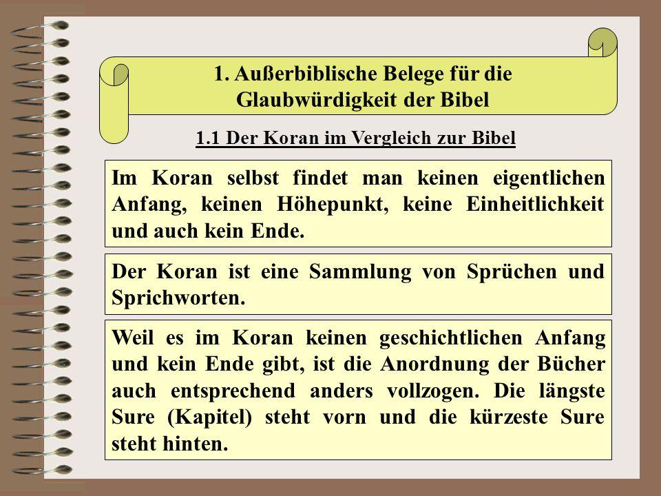 1. Außerbiblische Belege für die Glaubwürdigkeit der Bibel 1.1 Der Koran im Vergleich zur Bibel Im Koran selbst findet man keinen eigentlichen Anfang,