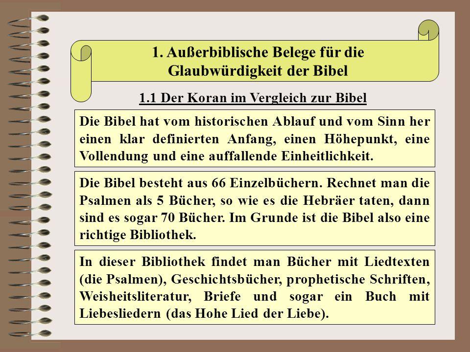1. Außerbiblische Belege für die Glaubwürdigkeit der Bibel 1.1 Der Koran im Vergleich zur Bibel Die Bibel hat vom historischen Ablauf und vom Sinn her