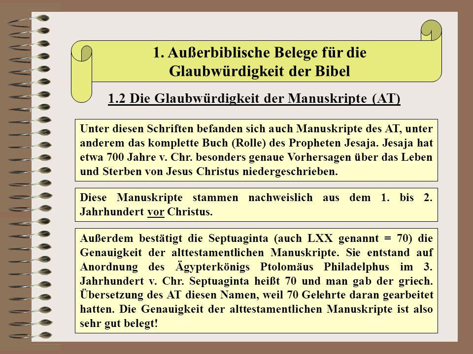 1. Außerbiblische Belege für die Glaubwürdigkeit der Bibel 1.2 Die Glaubwürdigkeit der Manuskripte (AT) Unter diesen Schriften befanden sich auch Manu