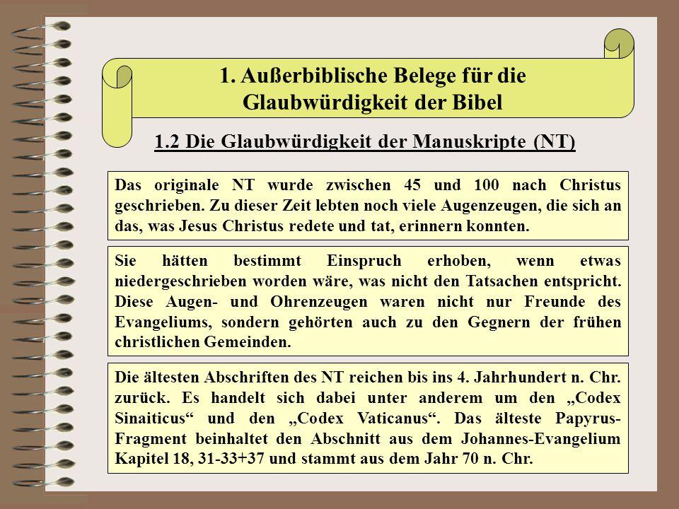 1. Außerbiblische Belege für die Glaubwürdigkeit der Bibel 1.2 Die Glaubwürdigkeit der Manuskripte (NT) Das originale NT wurde zwischen 45 und 100 nac