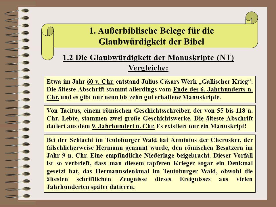 1. Außerbiblische Belege für die Glaubwürdigkeit der Bibel 1.2 Die Glaubwürdigkeit der Manuskripte (NT) Vergleiche: Etwa im Jahr 60 v. Chr. entstand J