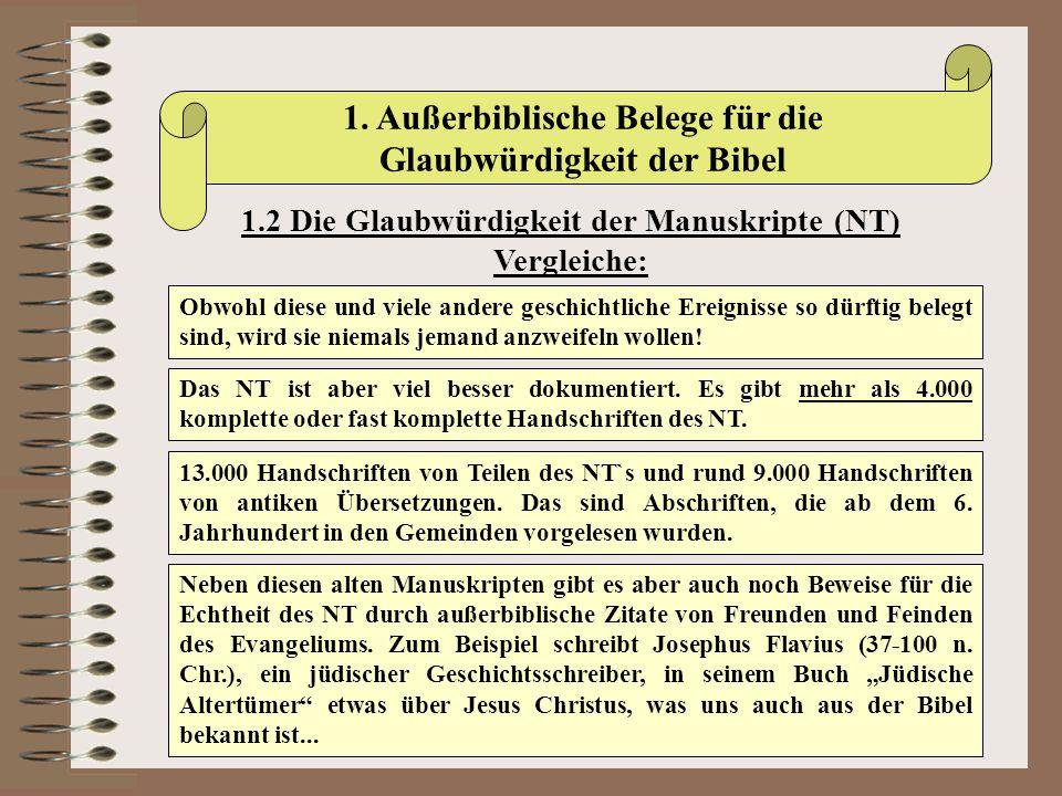 1. Außerbiblische Belege für die Glaubwürdigkeit der Bibel 1.2 Die Glaubwürdigkeit der Manuskripte (NT) Vergleiche: Obwohl diese und viele andere gesc