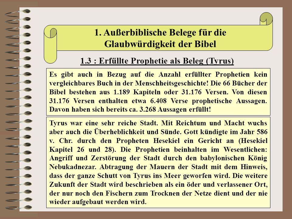 1. Außerbiblische Belege für die Glaubwürdigkeit der Bibel 1.3 : Erfüllte Prophetie als Beleg (Tyrus) Es gibt auch in Bezug auf die Anzahl erfüllter P